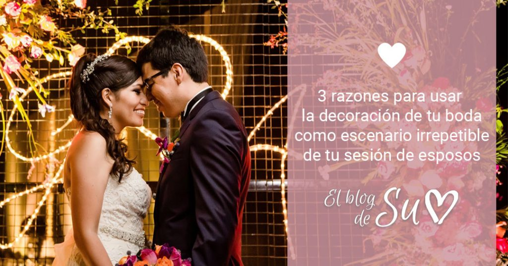 Razones para usar la decoración de tu boda en tu sesión de fotos de esposos