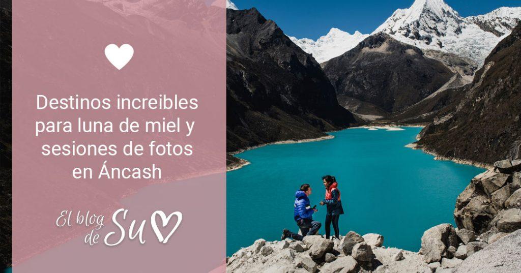 Destinos increíbles para luna de miel y sesiones de fotos en Ancash - El blog de Su - Susana Morales Wedding & Event Planner